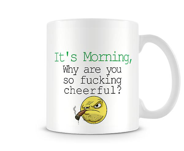 Decorative Writing Its Morning Why The F**k So Cheerful? Printed Text Mug