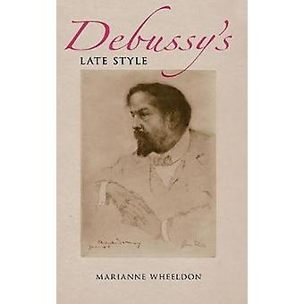 Debussys Late Style by Wheeldon & Marianne