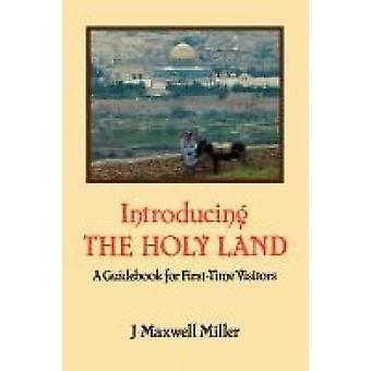 Att införa den heliga mark A guideboken för FirstTime besökare av Miller & J. Maxwell