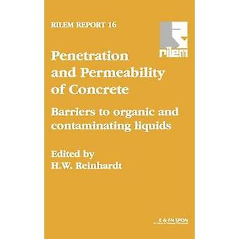 Penetration and Permeability of Concrete Barriers to Organic and Contaminating Liquids by Reinhardt & H. W.