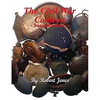 The Civil War Canteen  Second Edition by Jones & Robert