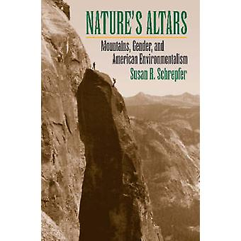 Natures Altars Mountains Gender and American Environmentalism by Schrepfer & Susan R.