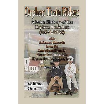 Órfão de trem pilotos A breve história da trilha de órfão Era 18541929 com registros de entrada da casa americano fêmea guardião da Society para o sem amigos em Nova York Volume 1 por Riley & Tom