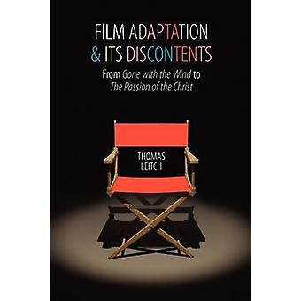 Film Adaptation and Its Discontents From Gone with the Wind to the Passion of the Christ by Leitch & Thomas