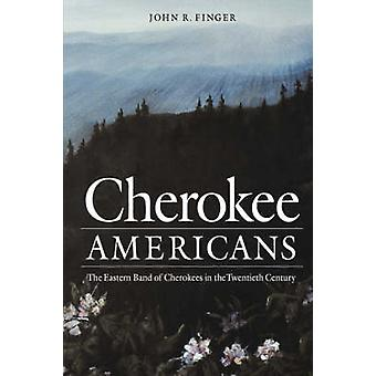 Cherokee Americans The Eastern Band of Cherokees in the Twentieth Century by Finger & John R.