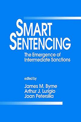 Smart Sentencing The Emergence of Intermediate Sanctions by Byrne & James M.