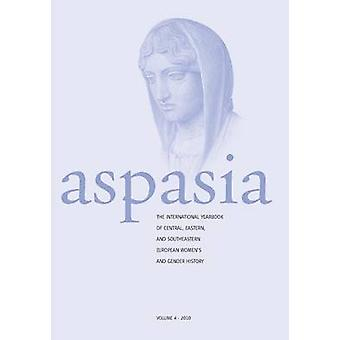 Aspasia  Volume 4 The International Yearbook of Central Eastern and Southeastern European Womens and Gender History by De Haan & Francisca