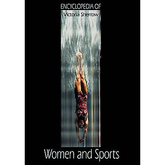 Encyclopedia of Women and Sports by Sherrow & Victoria