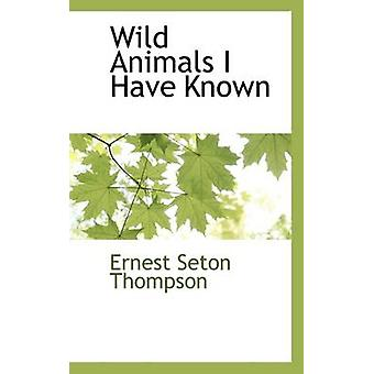 Wild Animals I Have Known by Thompson & Ernest Seton
