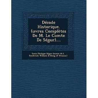 Decade Historique. Uvres Completes de M. Le Comte de Segur.... by Louis Philippe Segur Comte De .