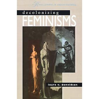 Decolonizing Feminisms Race Gender en Empire Building door Donaldson & Laura E.