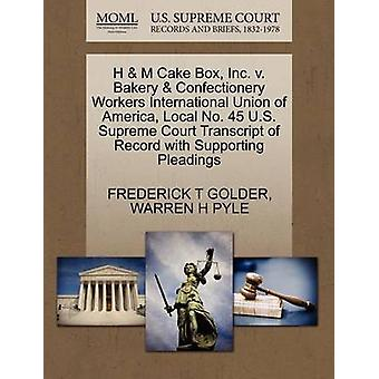 H  M Cake Box Inc. v. Bakery  Confectionery Workers International Union of America Local No. 45 U.S. Supreme Court Transcript of Record with Supporting Pleadings by GOLDER & FREDERICK T