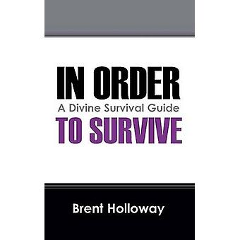 In Order to Survive A Divine Survival Guide by Holloway & Brent