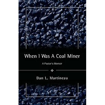 When I Was A Coal Miner by Martineau & Dan & L