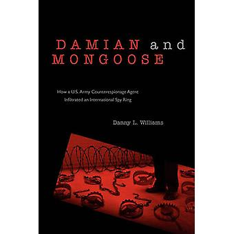 Damian and Mongoose How A U.S. Army Counterespionage Agent Infiltrated an International Spy Ring by Williams & Danny L.