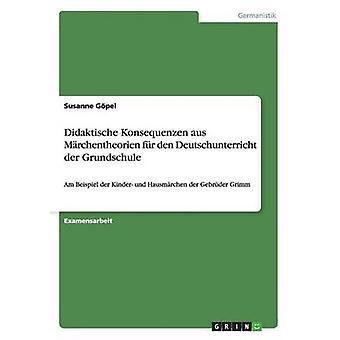 Didaktische Konsequenzen aus fr Mrchentheorien den Deutschunterricht der Grundschule por Gpel y Susanne