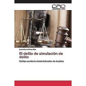 El delito de simulacin de delito by Prez Ra Luisa Mara