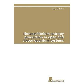 Nonequilibrium entropy production in open and closed quantum systems by Deffner Sebastian