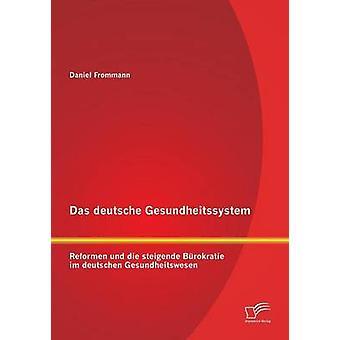 Das Deutsche Gesundheitssystem Reformen Und Die Steigende Burokratie Im Deutschen Gesundheitswesen av Frommann & Daniel