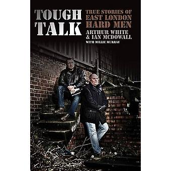 Tough Talk  True Stories of East London Hard Men by Arthur White & Ian McDowall & Millie Murray