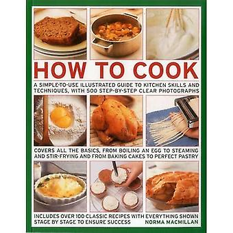 How to Cook: A Simple-to-Use Illustrated Guide to Kitchen Skills and Techniques, with 500 Step-by-Step Clear Photographs