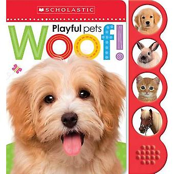Woof! (Scholastic Early Learners - Noisy Playful Pets) by Scholastic -