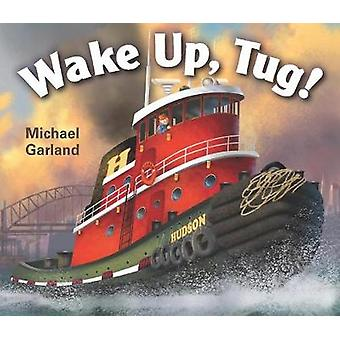 Wake Up - Tug! by Michael Garland - 9780823437856 Book