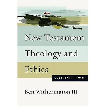 New Testament Theology and Ethics - Volume 2 by Ben Witherington III