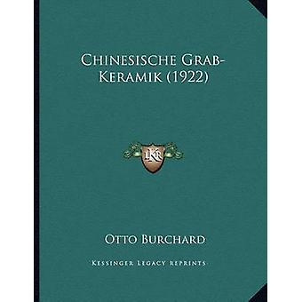 Chinesische Grab-Keramik (1922) by Otto Burchard - 9781167322532 Book