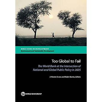Too Global to Fail - The World Bank at the Intersection of National an