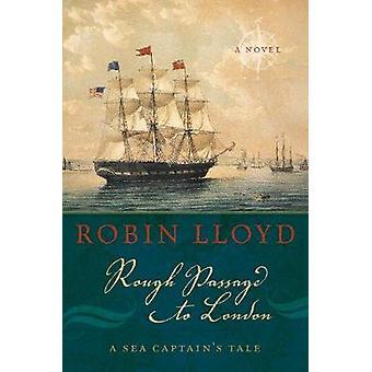 Rough Passage to London - A Sea Captain's Tale - A Novel by Rough Pass