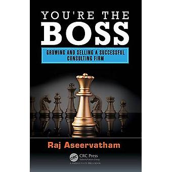You're the Boss - Growing and Selling a Successful Consulting Firm by
