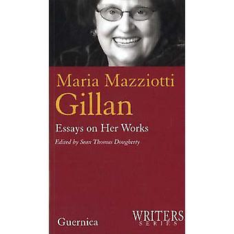 Maria Mazziotti Gillan - Essays on Her Works by Sean Thomas Dougherty