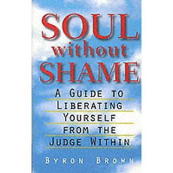 Soul without Shame - A Guide to Liberating Yourself from the Judge wit