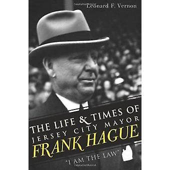 The Life & Times of Jersey City Mayor Frank Hague  -  -I Am the Law - by