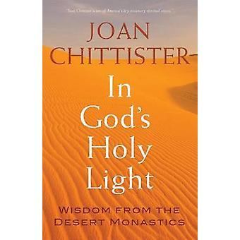 In God's Holy Light - Wisdom from the Desert Monastics by Joan Chittis
