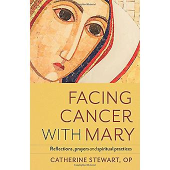Facing Cancer with Mary - Reflections - Prayers and Spiritual Practice