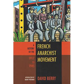 The History of the French Anarchist Movement 1917-1945 by David Berry