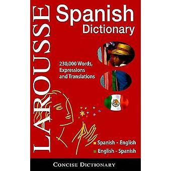 Larousse Concise Dictionary - Spanish - Spanish-English/English-Spanish