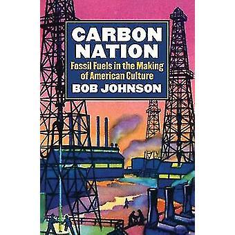 Carbon Nation - combustibles fossiles dans la fabrication de la Culture américaine par Bob