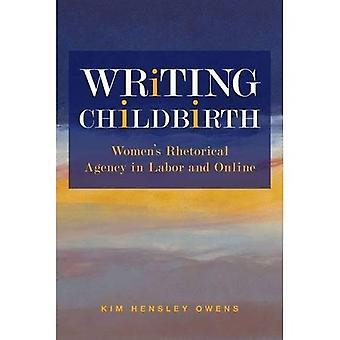 Writing Childbirth: Women's Rhetorical Agency in Labor and Online (Studies in Rhetorics and Feminisms)