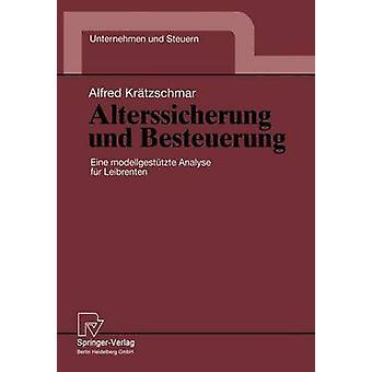 Alterssicherung und Besteuerung  Eine modellgesttzte Analyse fr Leibrenten by Krtzschmar & Alfred