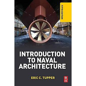 Introduction to Naval Architecture by Tupper & Eric C.
