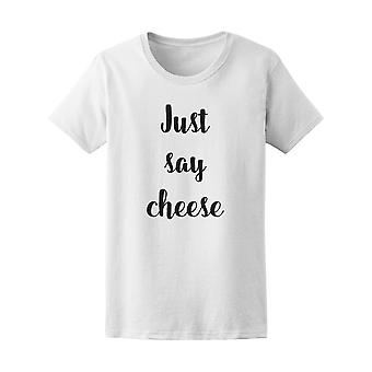 Just Say Cheese Photography Quote Tee - Image by Shutterstock