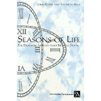 Seasons of Life - The Dramatic Journey from Birth to Death by John Kot