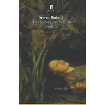 The Secret Love Life of Ophelia by Steven Berkoff - 9780571209545 Book