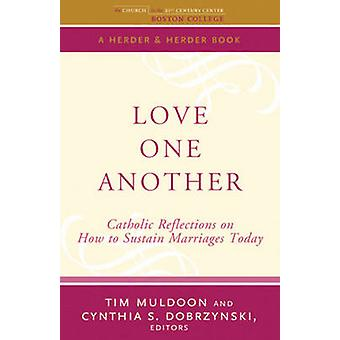 Love One Another - Catholic Reflections on Sustaining Marriages Today