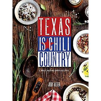 Texas is Chili Country - A Brief History with Recipes by Judy Alter -