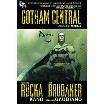 Gotham Central - Book 4 - Corrigan by Greg Rucka - Ed Brubaker - Kano -