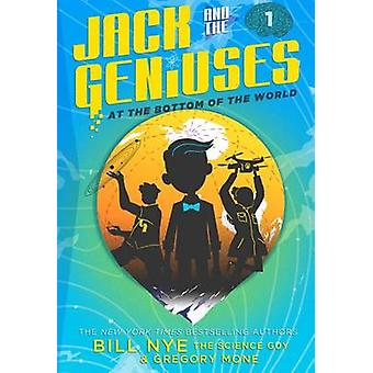 Jack and the Geniuses - At the Bottom of the World by Gregory Mone - N